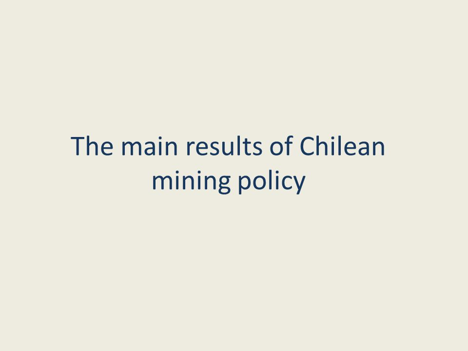 The main results of Chilean mining policy