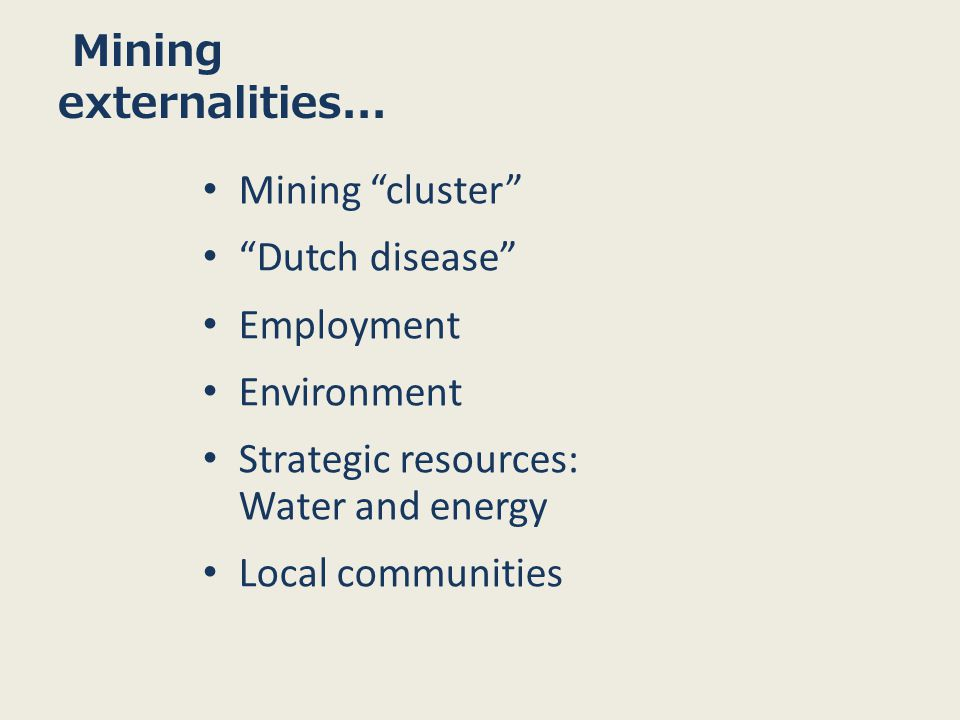 Mining cluster Dutch disease Employment Environment Strategic resources: Water and energy Local communities Mining externalities...