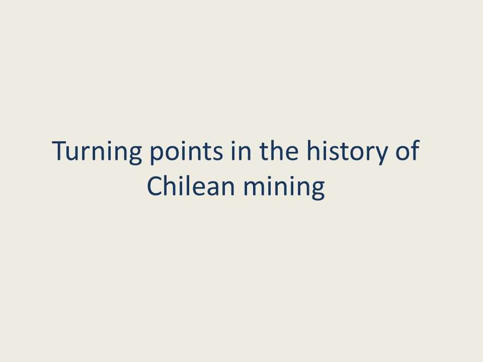 Turning points in the history of Chilean mining