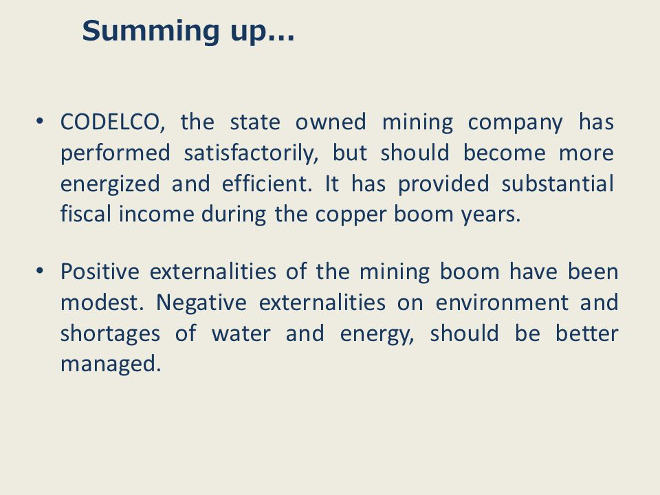 CODELCO, the state owned mining company has performed satisfactorily, but should become more energized and efficient.