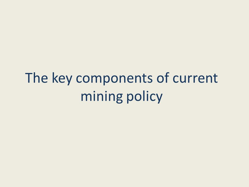The key components of current mining policy