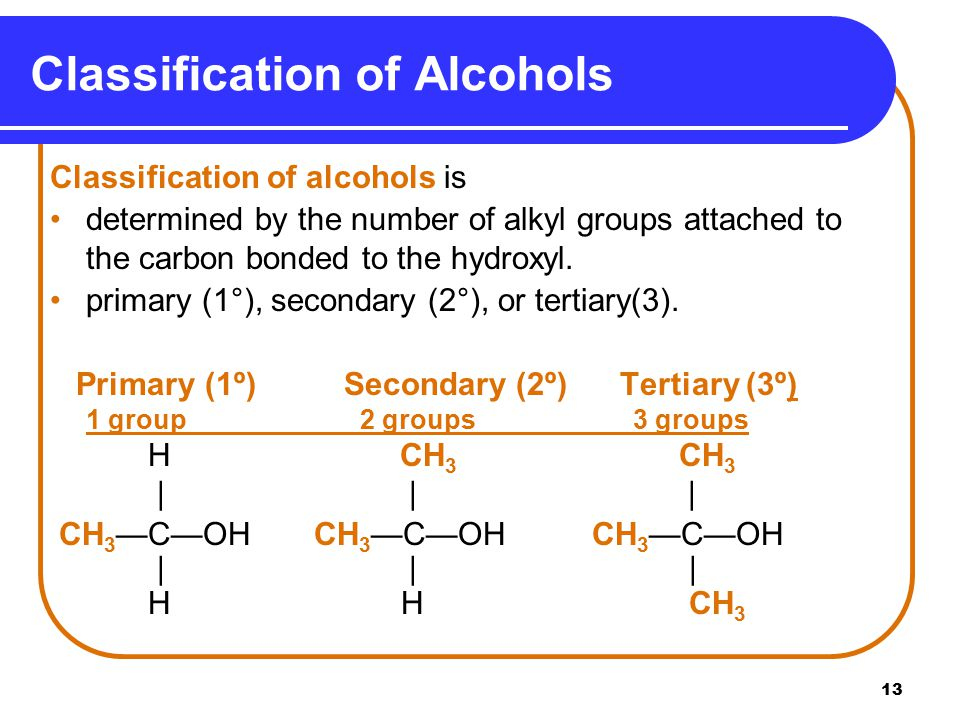 13 Classification of alcohols is determined by the number of alkyl groups attached to the carbon bonded to the hydroxyl.