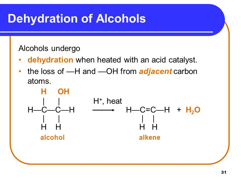 31 Alcohols undergo dehydration when heated with an acid catalyst.