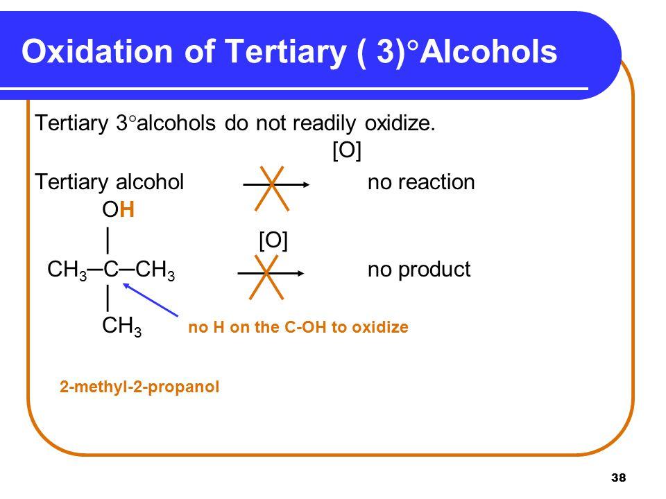 38 Oxidation of Tertiary ( 3)  Alcohols Tertiary 3  alcohols do not readily oxidize.