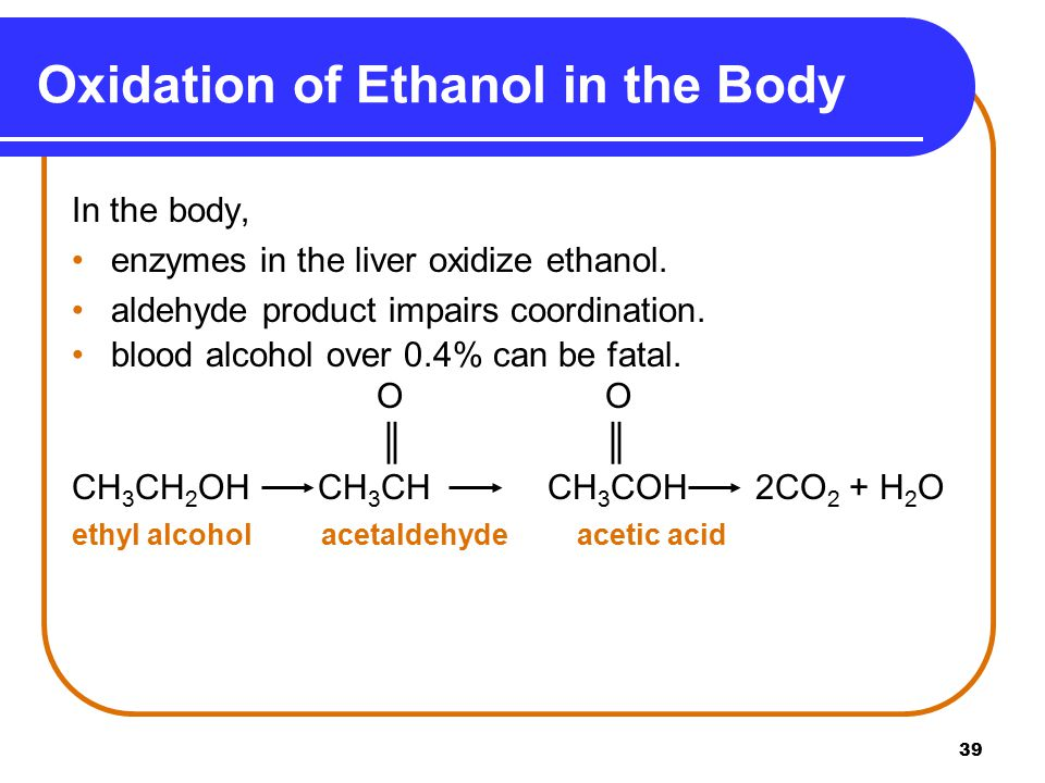 39 Oxidation of Ethanol in the Body In the body, enzymes in the liver oxidize ethanol.