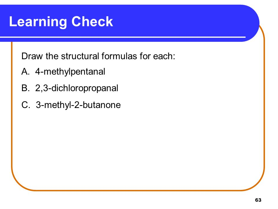 63 Learning Check Draw the structural formulas for each: A.