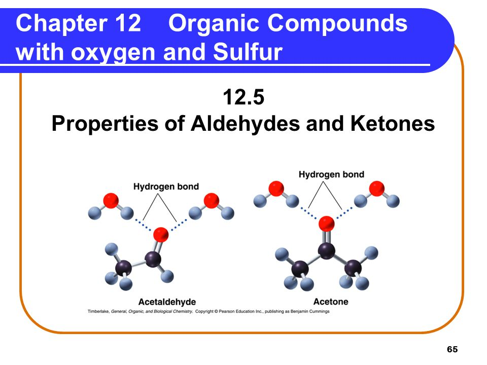 65 12.5 Properties of Aldehydes and Ketones Chapter 12 Organic Compounds with oxygen and Sulfur