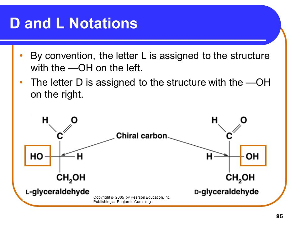 85 D and L Notations By convention, the letter L is assigned to the structure with the —OH on the left.