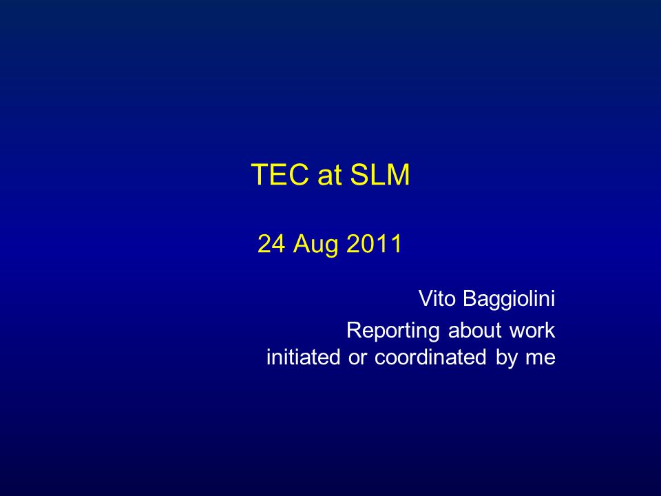 TEC at SLM 24 Aug 2011 Vito Baggiolini Reporting about work initiated or coordinated by me