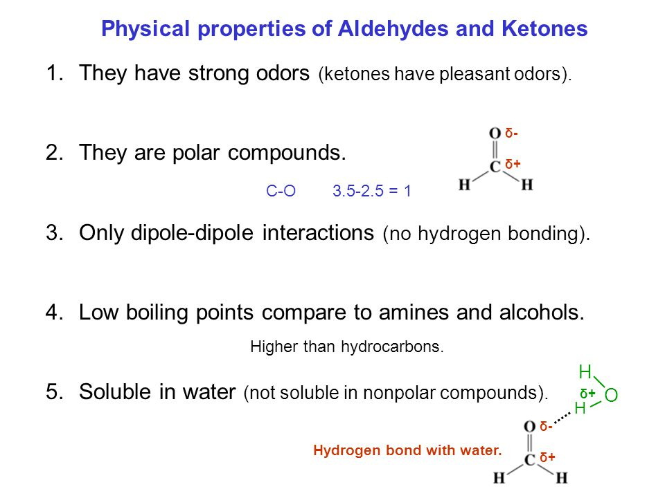 Physical properties of Aldehydes and Ketones 1.They have strong odors (ketones have pleasant odors).