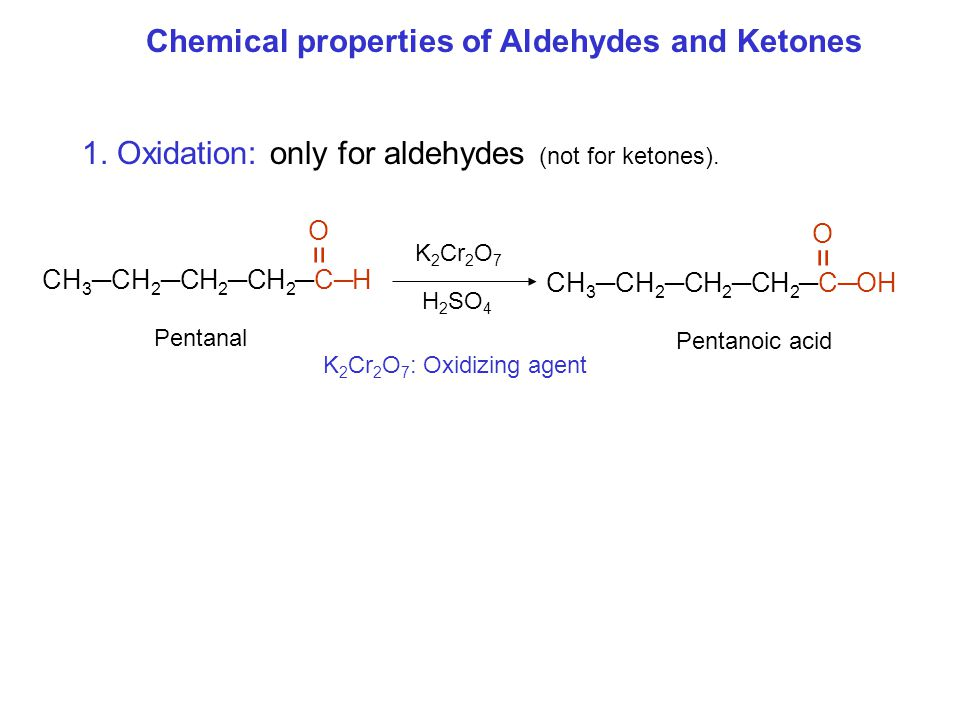 Chemical properties of Aldehydes and Ketones 1. Oxidation: only for aldehydes (not for ketones).
