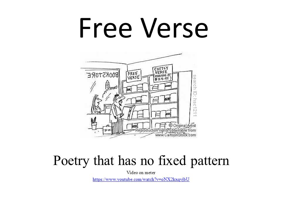 Free Verse Poetry that has no fixed pattern Video on meter https://www.youtube.com/watch?v=oNX2kxqvjbU