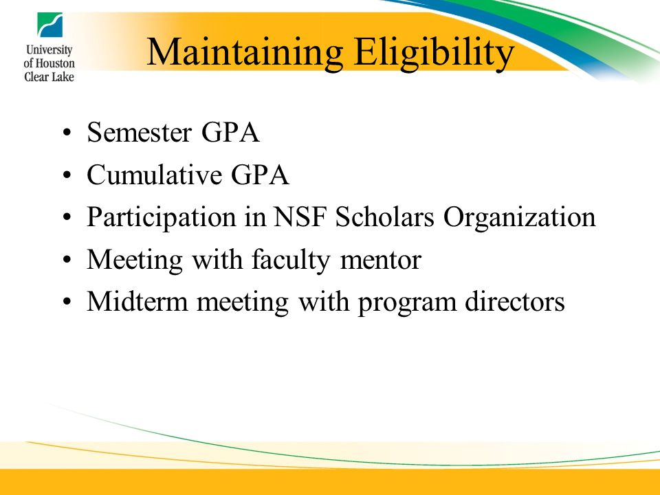 Maintaining Eligibility Semester GPA Cumulative GPA Participation in NSF Scholars Organization Meeting with faculty mentor Midterm meeting with program directors