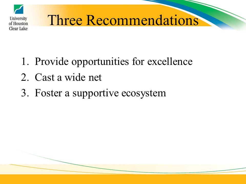 Three Recommendations 1.Provide opportunities for excellence 2.Cast a wide net 3.Foster a supportive ecosystem