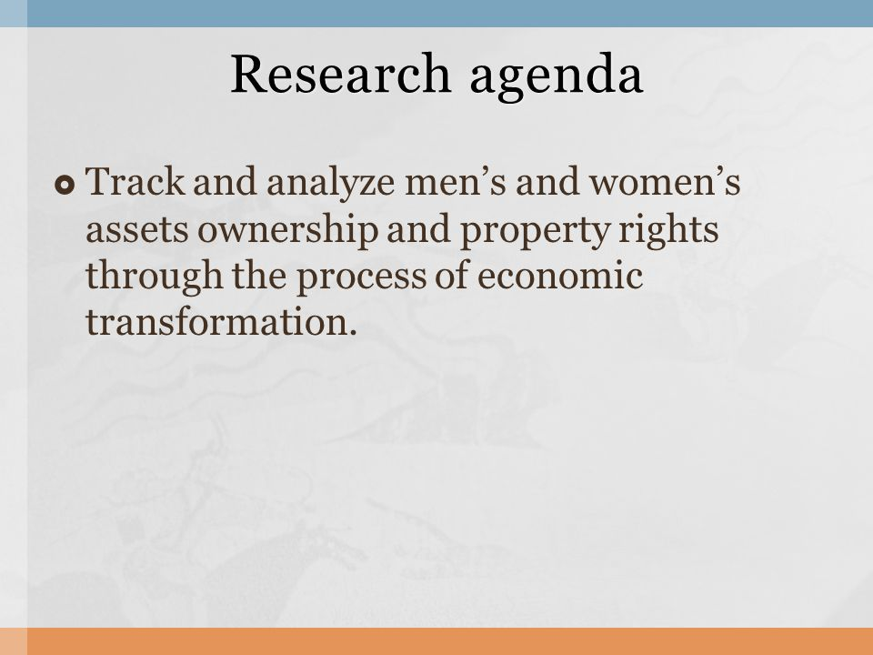  Track and analyze men's and women's assets ownership and property rights through the process of economic transformation.
