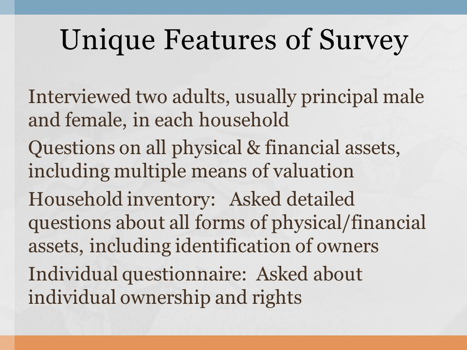 Interviewed two adults, usually principal male and female, in each household Questions on all physical & financial assets, including multiple means of