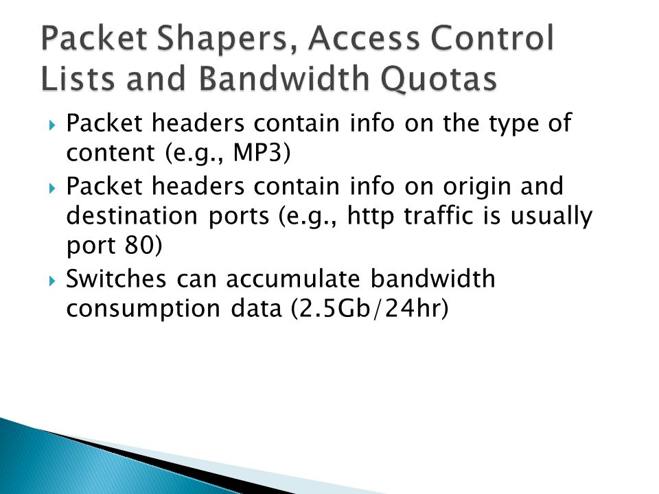  Packet headers contain info on the type of content (e.g., MP3)  Packet headers contain info on origin and destination ports (e.g., http traffic is