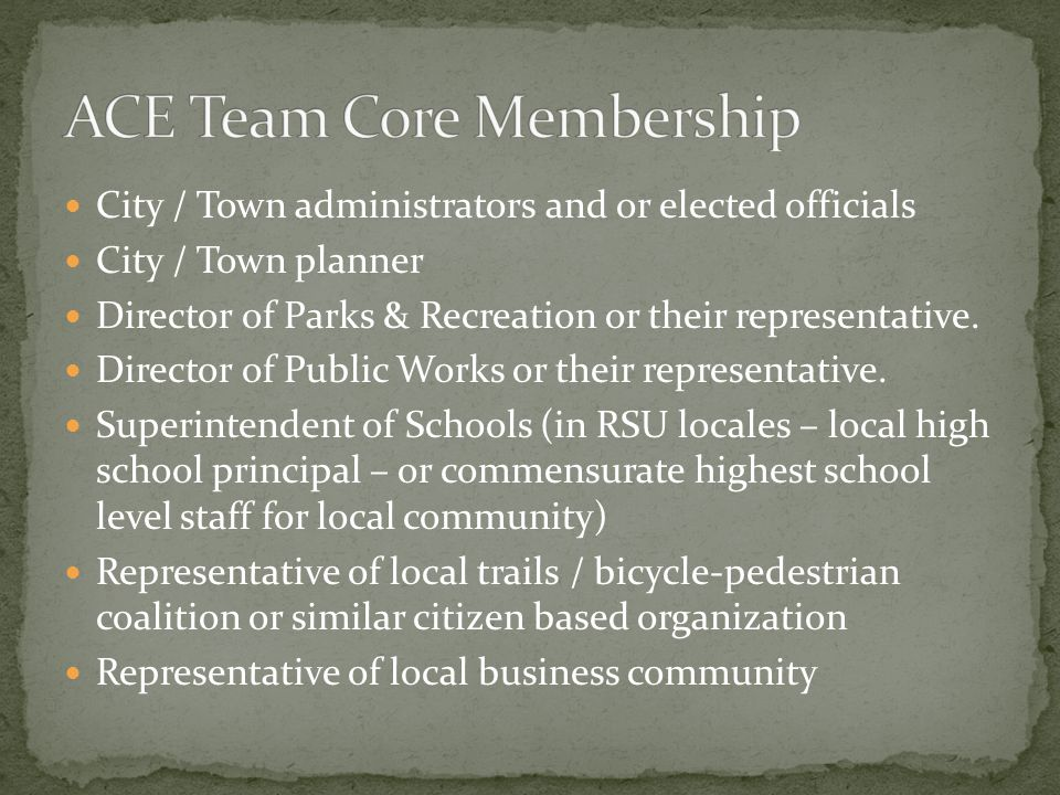 City / Town administrators and or elected officials City / Town planner Director of Parks & Recreation or their representative.