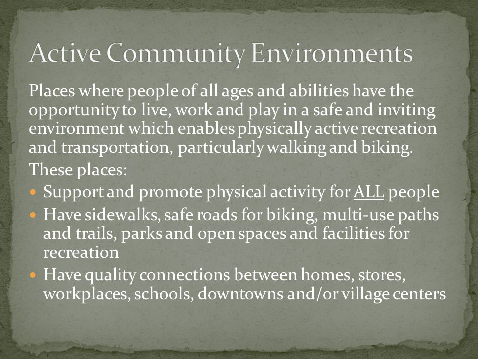 Promote walking and bicycling opportunities Provide accessible recreation facilities Address street design and housing density Foster trail connectivity Improve availability of public transit Encourage neighborhood school sites Provide safe routes to school