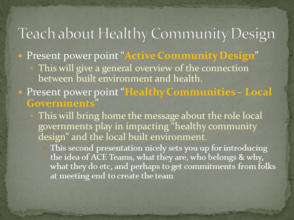 Present power point Active Community Design This will give a general overview of the connection between built environment and health.