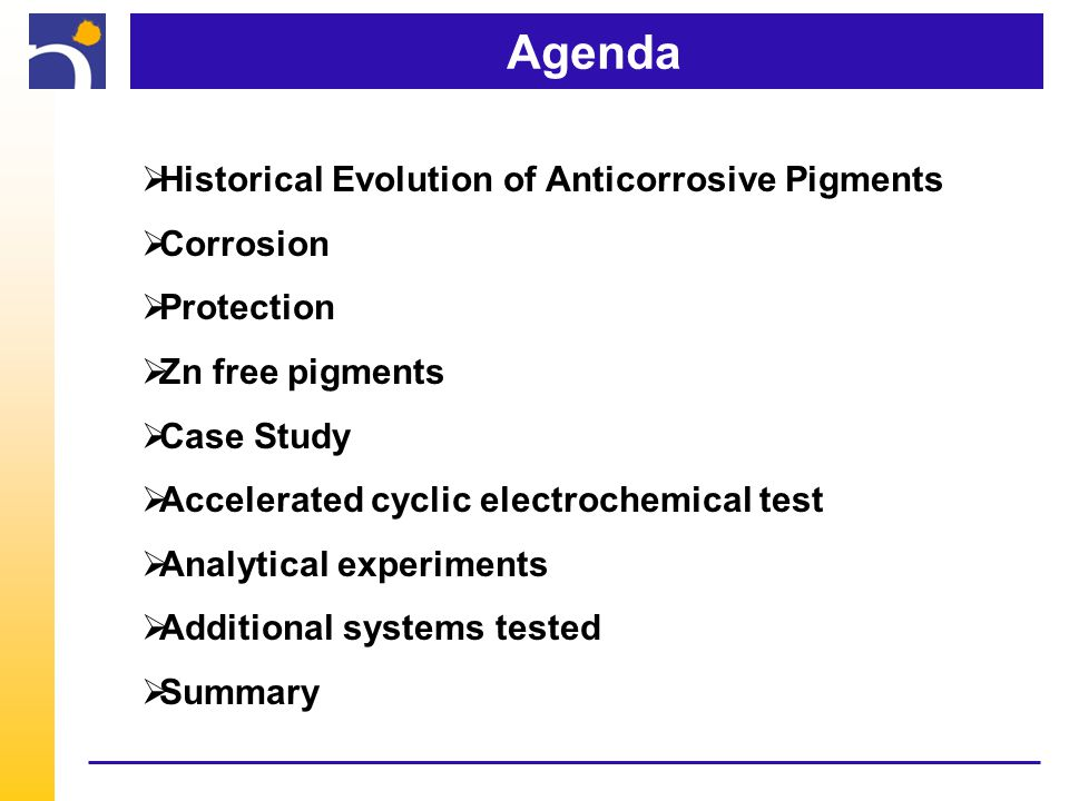Agenda  Historical Evolution of Anticorrosive Pigments  Corrosion  Protection  Zn free pigments  Case Study  Accelerated cyclic electrochemical test  Analytical experiments  Additional systems tested  Summary