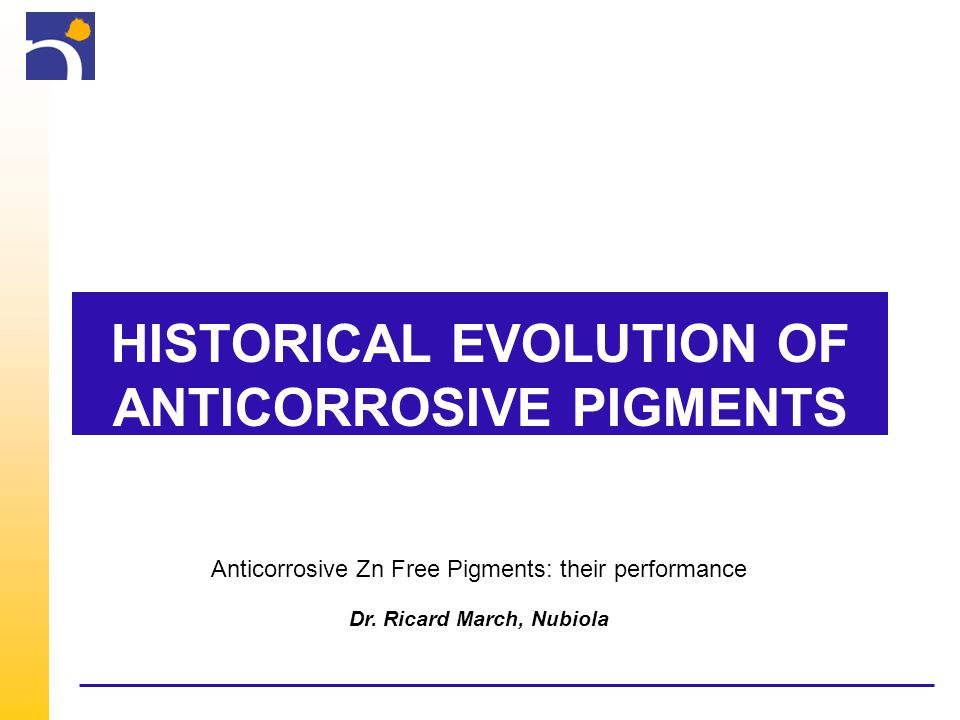 HISTORICAL EVOLUTION OF ANTICORROSIVE PIGMENTS Anticorrosive Zn Free Pigments: their performance Dr.
