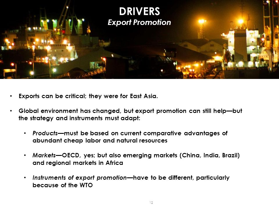 DRIVERS Export Promotion 12 Exports can be critical; they were for East Asia.