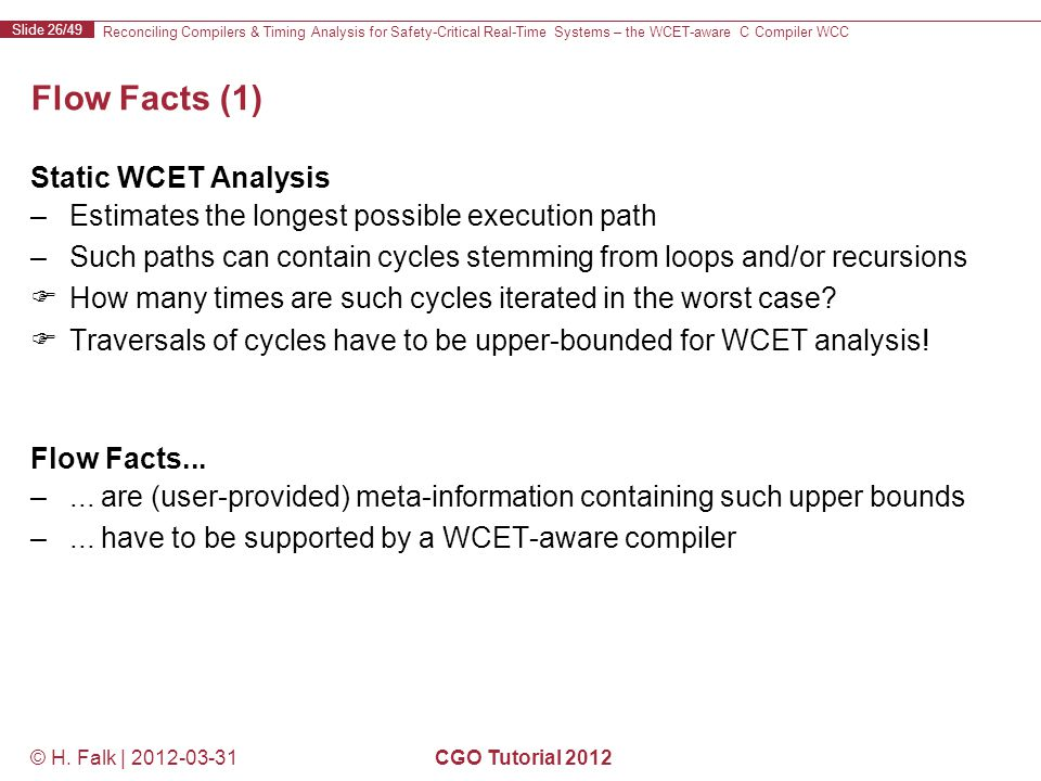 Reconciling Compilers & Timing Analysis for Safety-Critical Real-Time Systems – the WCET-aware C Compiler WCC Slide 26/49 © H.