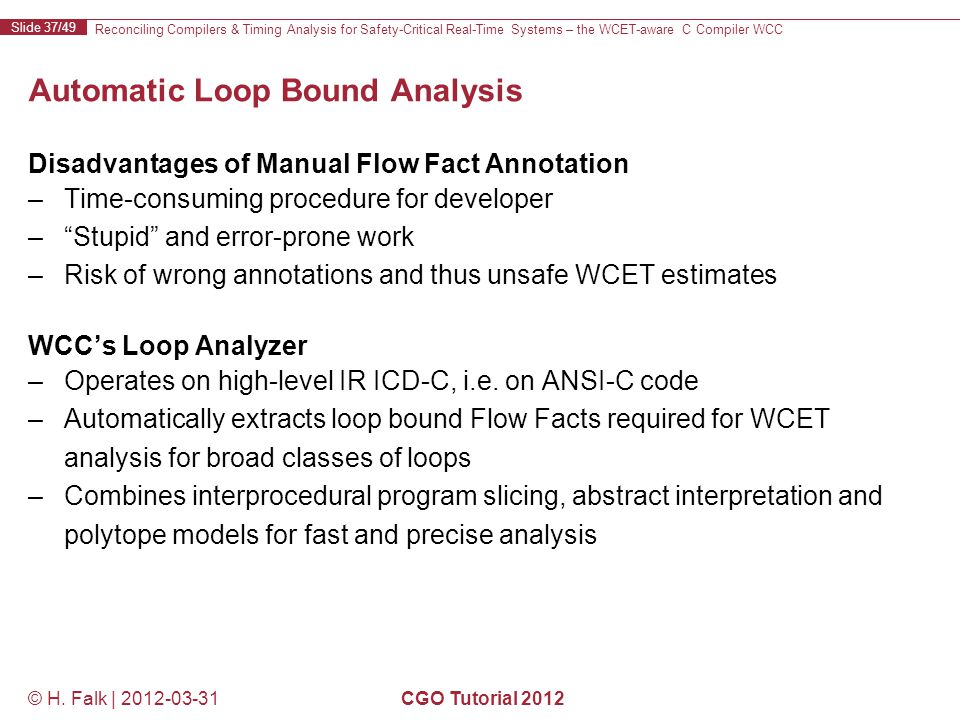 Reconciling Compilers & Timing Analysis for Safety-Critical Real-Time Systems – the WCET-aware C Compiler WCC Slide 37/49 © H.