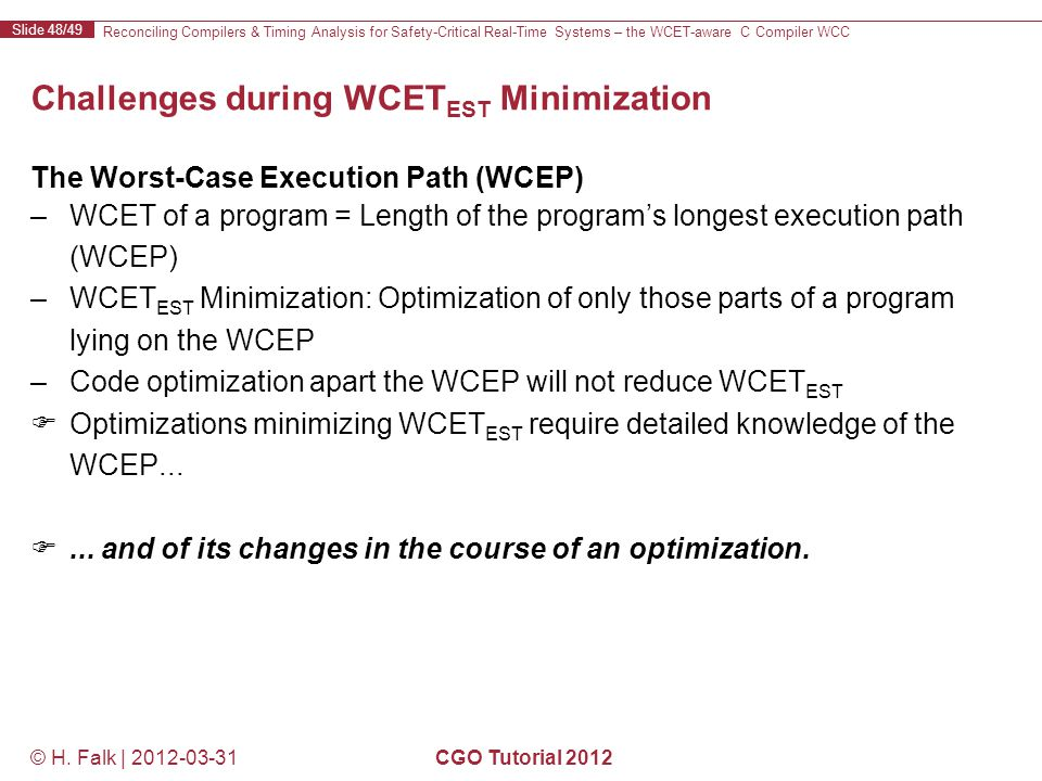 Reconciling Compilers & Timing Analysis for Safety-Critical Real-Time Systems – the WCET-aware C Compiler WCC Slide 48/49 © H.