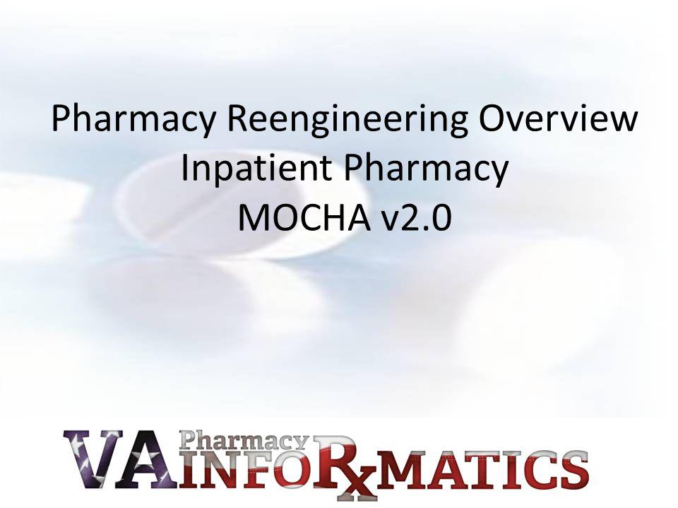 Pharmacy Reengineering Overview Inpatient Pharmacy MOCHA v2.0