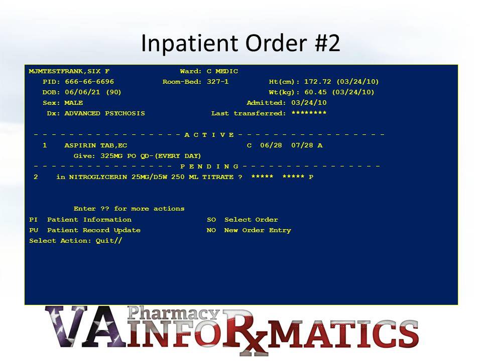 Inpatient Order #2 MJMTESTFRANK,SIX F Ward: C MEDIC PID: 666-66-6696 Room-Bed: 327-1 Ht(cm): 172.72 (03/24/10) DOB: 06/06/21 (90) Wt(kg): 60.45 (03/24/10) Sex: MALE Admitted: 03/24/10 Dx: ADVANCED PSYCHOSIS Last transferred: ******** - - - - - - - - - - - - - - - - - A C T I V E - - - - - - - - - - - - - - - - - 1 ASPIRIN TAB,EC C 06/28 07/28 A Give: 325MG PO QD-(EVERY DAY) - - - - - - - - - - - - - - - - P E N D I N G - - - - - - - - - - - - - - - - 2 in NITROGLYCERIN 25MG/D5W 250 ML TITRATE .