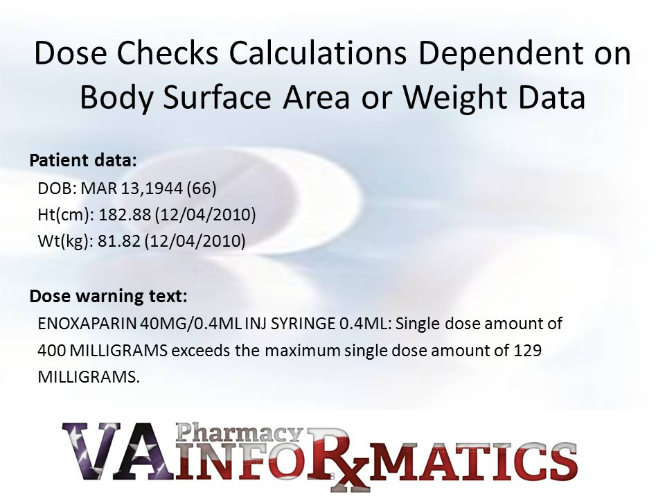 Dose Checks Calculations Dependent on Body Surface Area or Weight Data Patient data: DOB: MAR 13,1944 (66) Ht(cm): 182.88 (12/04/2010) Wt(kg): 81.82 (