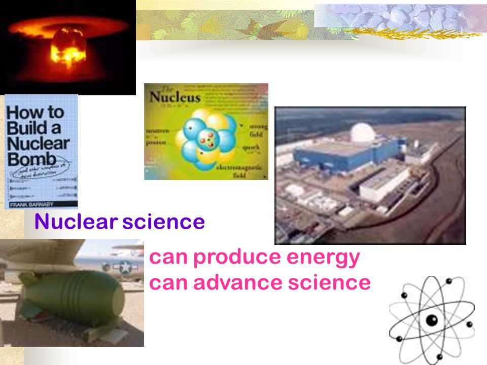 Nuclear science can produce energy can advance science