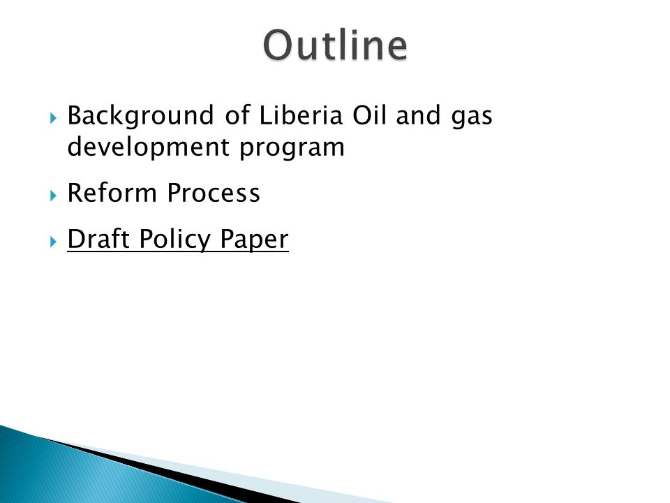  Background of Liberia Oil and gas development program  Reform Process  Draft Policy Paper