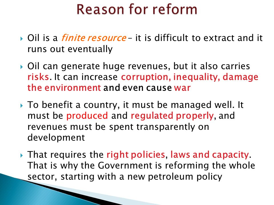 Oil is a finite resource – it is difficult to extract and it runs out eventually  Oil can generate huge revenues, but it also carries risks.