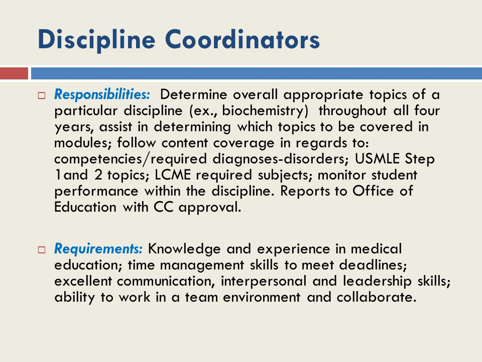 Discipline Coordinators  Responsibilities: Determine overall appropriate topics of a particular discipline (ex., biochemistry) throughout all four ye