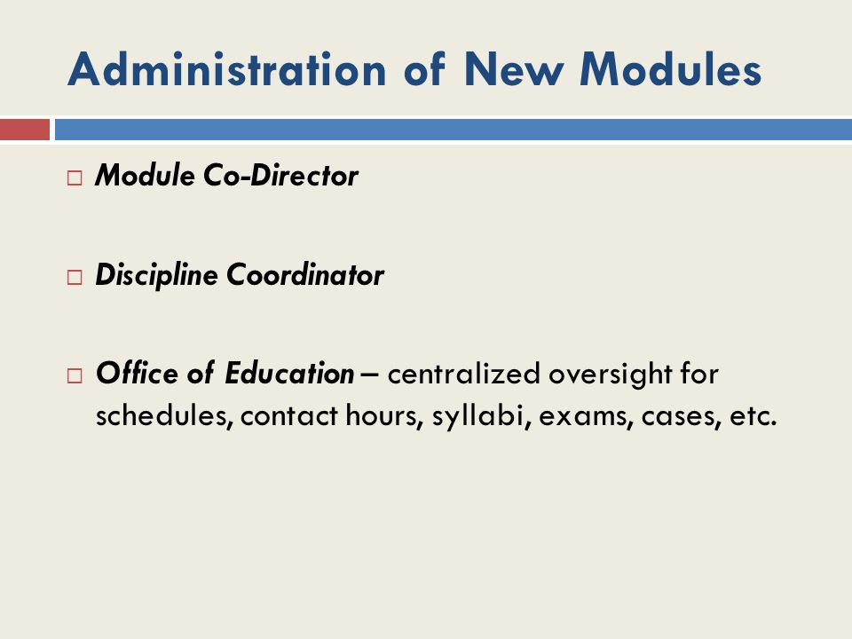 Module Co-Directors  Responsibilities: One basic science, one clinical science; shared responsibility to plan the detailed contents and pedagogy of the particular module, coordinate syllabus, cases and exam questions, final grades, meet with students.