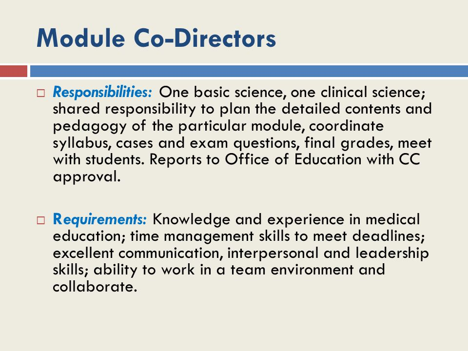 Module Co-Directors  Responsibilities: One basic science, one clinical science; shared responsibility to plan the detailed contents and pedagogy of t