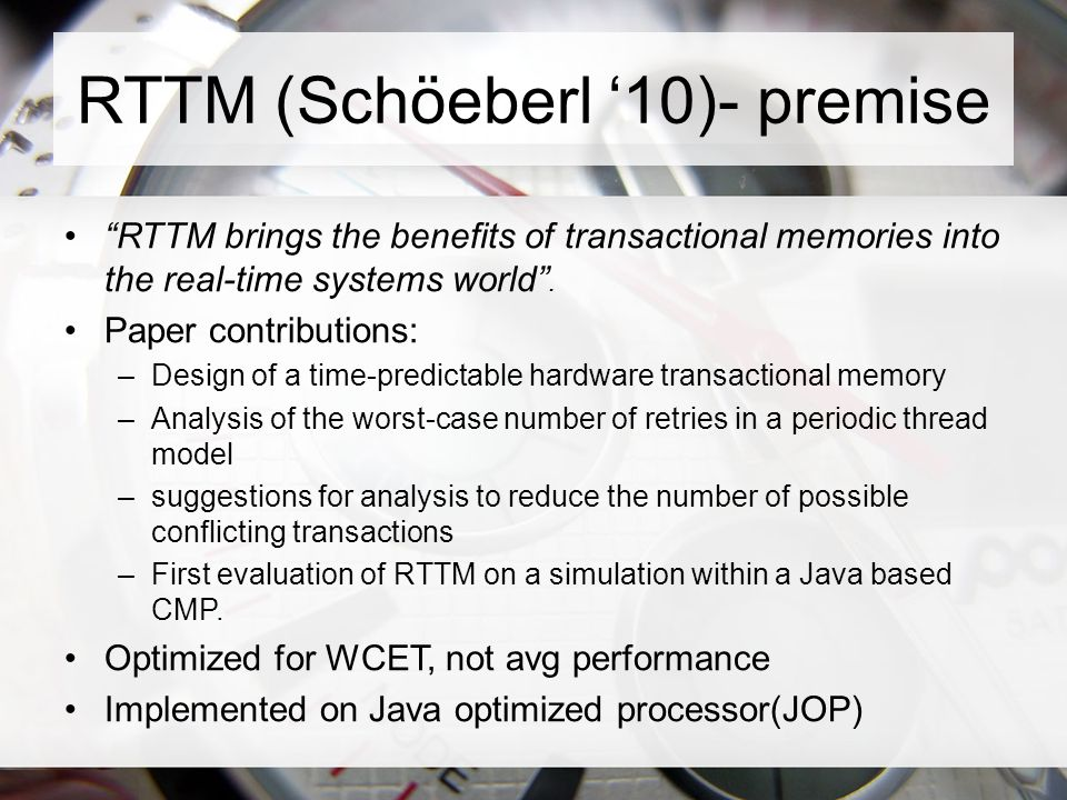 RTTM (Schöeberl '10)- premise RTTM brings the benefits of transactional memories into the real-time systems world .