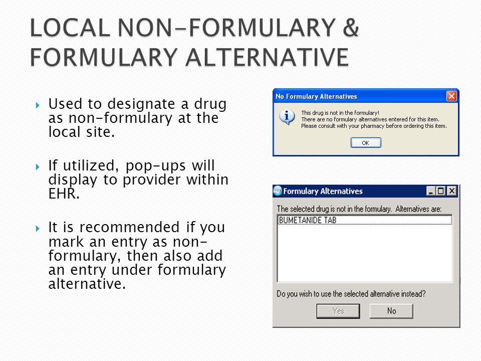  Used to designate a drug as non-formulary at the local site.  If utilized, pop-ups will display to provider within EHR.  It is recommended if you