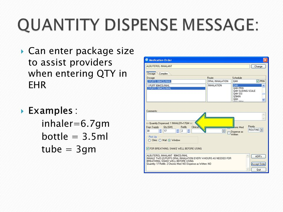  Can enter package size to assist providers when entering QTY in EHR  Examples : inhaler=6.7gm bottle = 3.5ml tube = 3gm