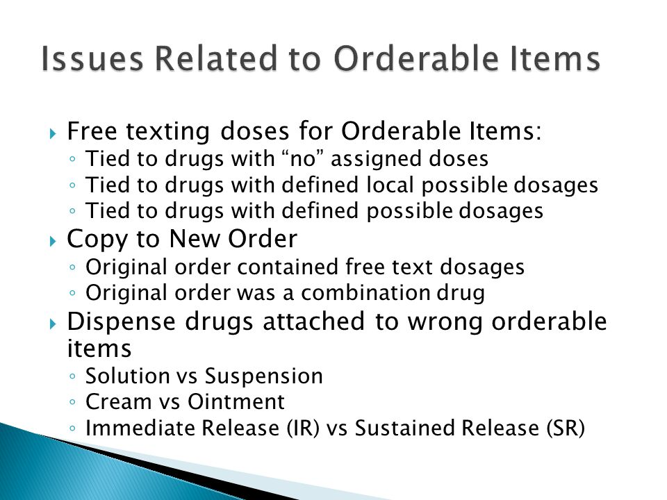 " Free texting doses for Orderable Items: ◦ Tied to drugs with ""no"" assigned doses ◦ Tied to drugs with defined local possible dosages ◦ Tied to drugs"
