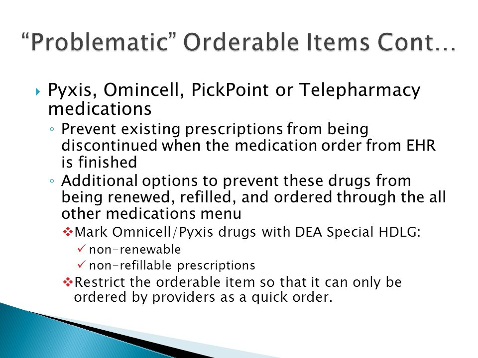  Pyxis, Omincell, PickPoint or Telepharmacy medications ◦ Prevent existing prescriptions from being discontinued when the medication order from EHR i