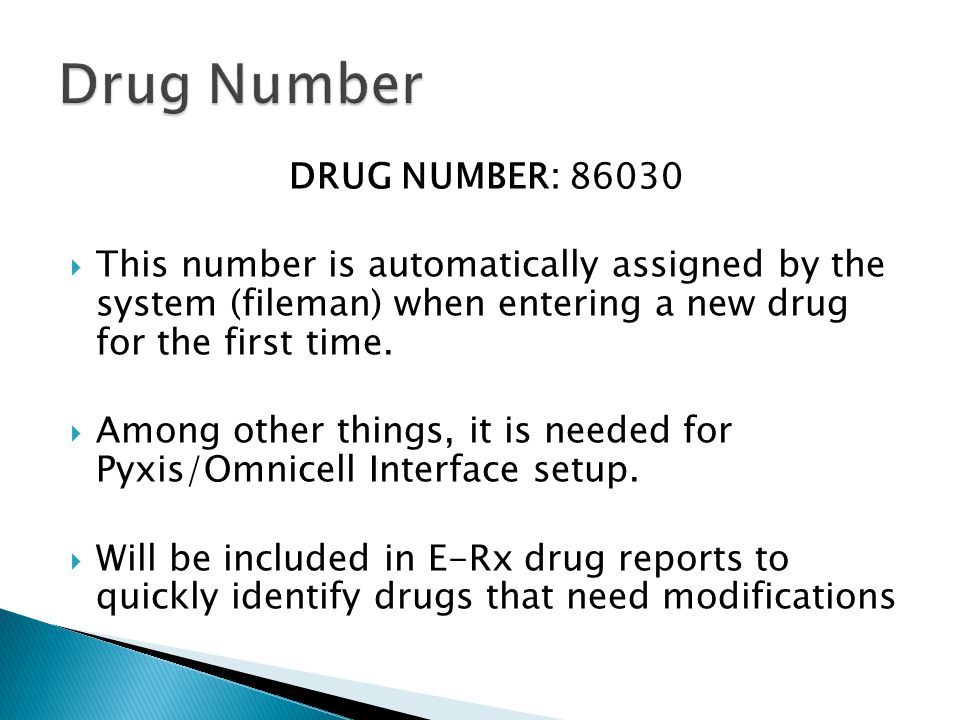 DRUG NUMBER: 86030  This number is automatically assigned by the system (fileman) when entering a new drug for the first time.
