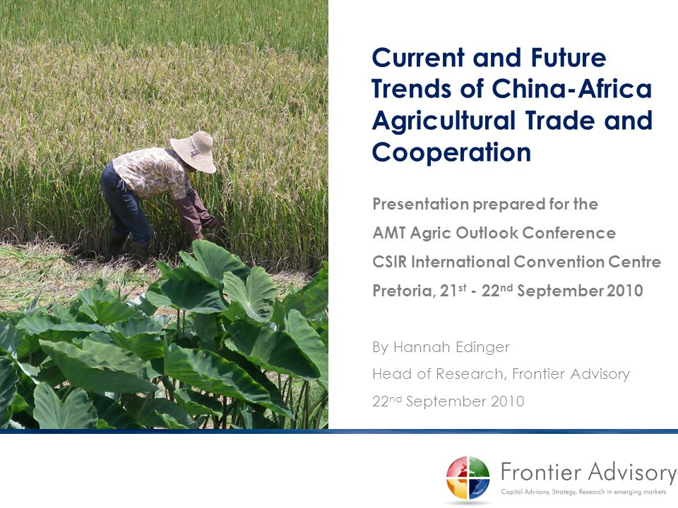 Current and Future Trends of China-Africa Agricultural Trade and Cooperation Presentation prepared for the AMT Agric Outlook Conference CSIR Internati