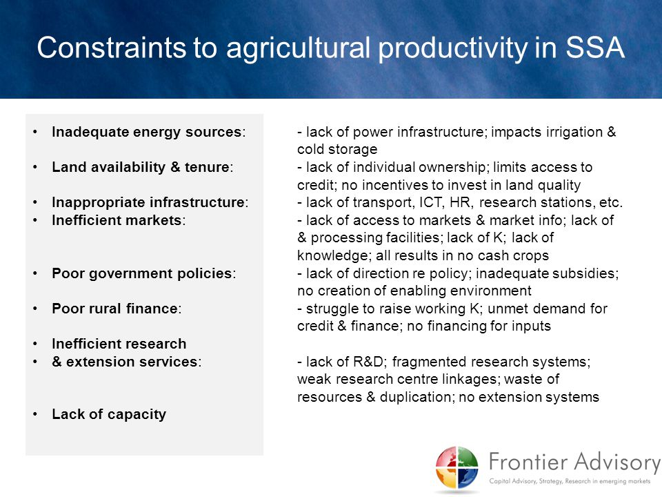 Constraints to agricultural productivity in SSA Inadequate energy sources: - lack of power infrastructure; impacts irrigation & cold storage Land avai