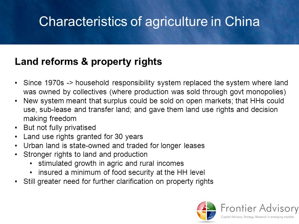 Land reforms & property rights Since 1970s -> household responsibility system replaced the system where land was owned by collectives (where productio