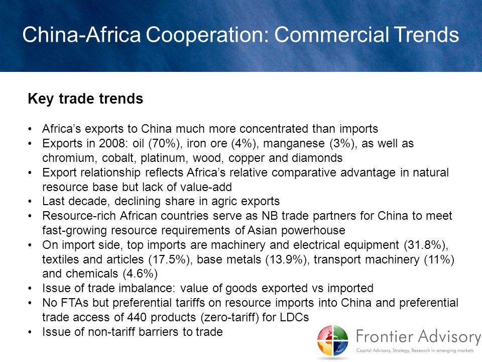 Key trade trends Africa's exports to China much more concentrated than imports Exports in 2008: oil (70%), iron ore (4%), manganese (3%), as well as c