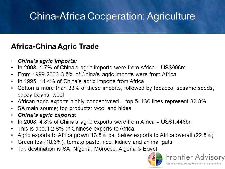 Africa-China Agric Trade China's agric imports: In 2008, 1.7% of China's agric imports were from Africa = US$906m From 1999-2006 3-5% of China's agric